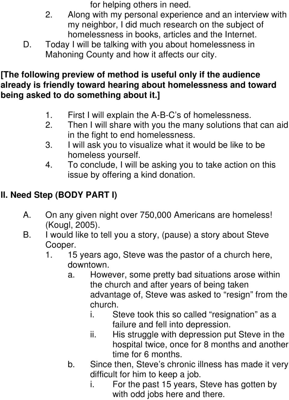 [The following preview of method is useful only if the audience already is friendly toward hearing about homelessness and toward being asked to do something about it.] 1.