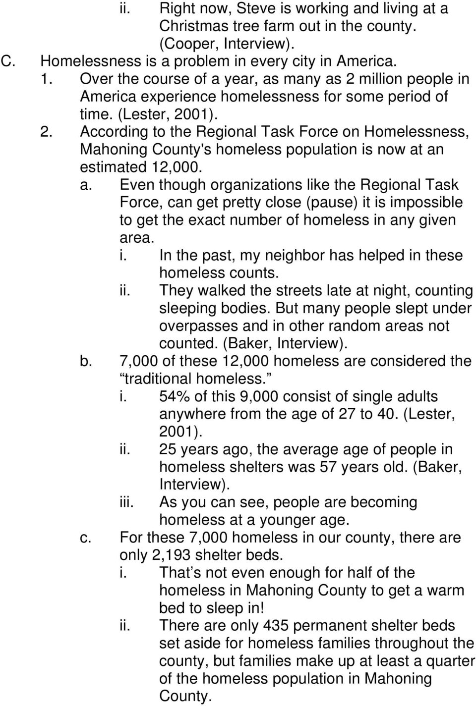 a. Even though organizations like the Regional Task Force, can get pretty close (pause) it is impossible to get the exact number of homeless in any given area. i. In the past, my neighbor has helped in these homeless counts.