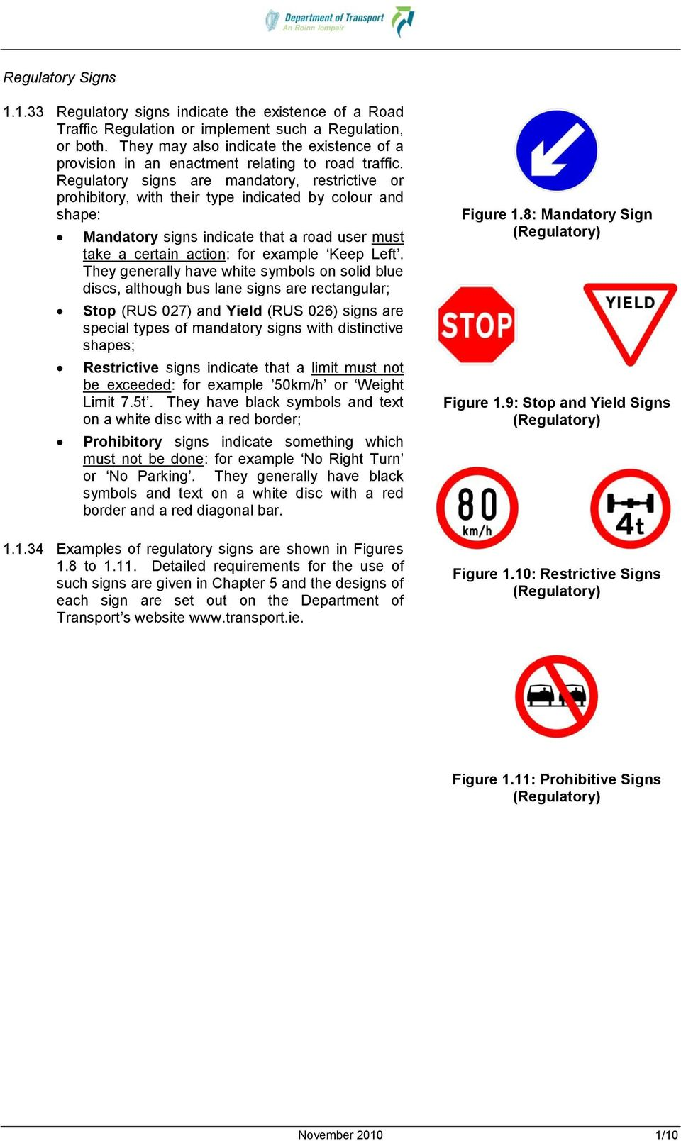 Regulatory signs are mandatory, restrictive or prohibitory, with their type indicated by colour and shape: Mandatory signs indicate that a road user must take a certain action: for example Keep Left.