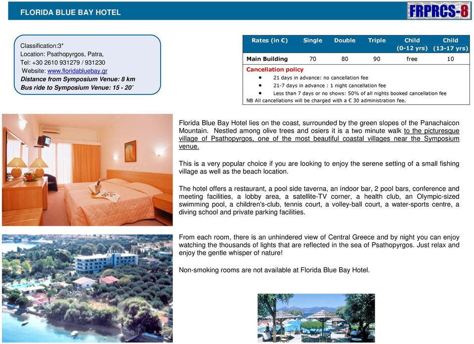 NB All cancellations will be charged with a 30 administration fee. Florida Blue Bay Hotel lies on the coast, surrounded by the green slopes of the Panachaicon Mountain.