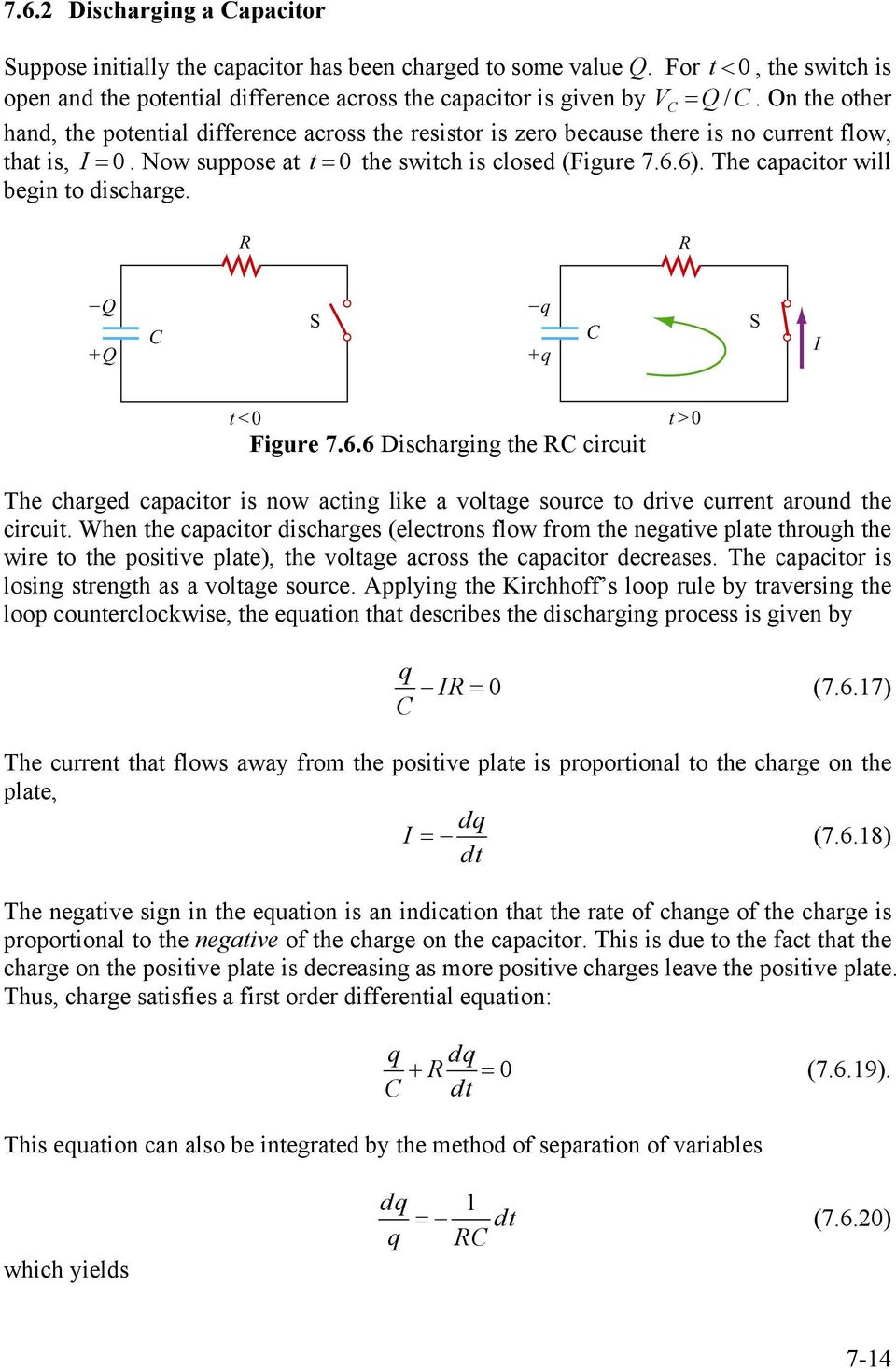 The capacitor will begin to discharge. Figure 7.6.6 Discharging the RC circuit The charged capacitor is now acting like a voltage source to drive current around the circuit.