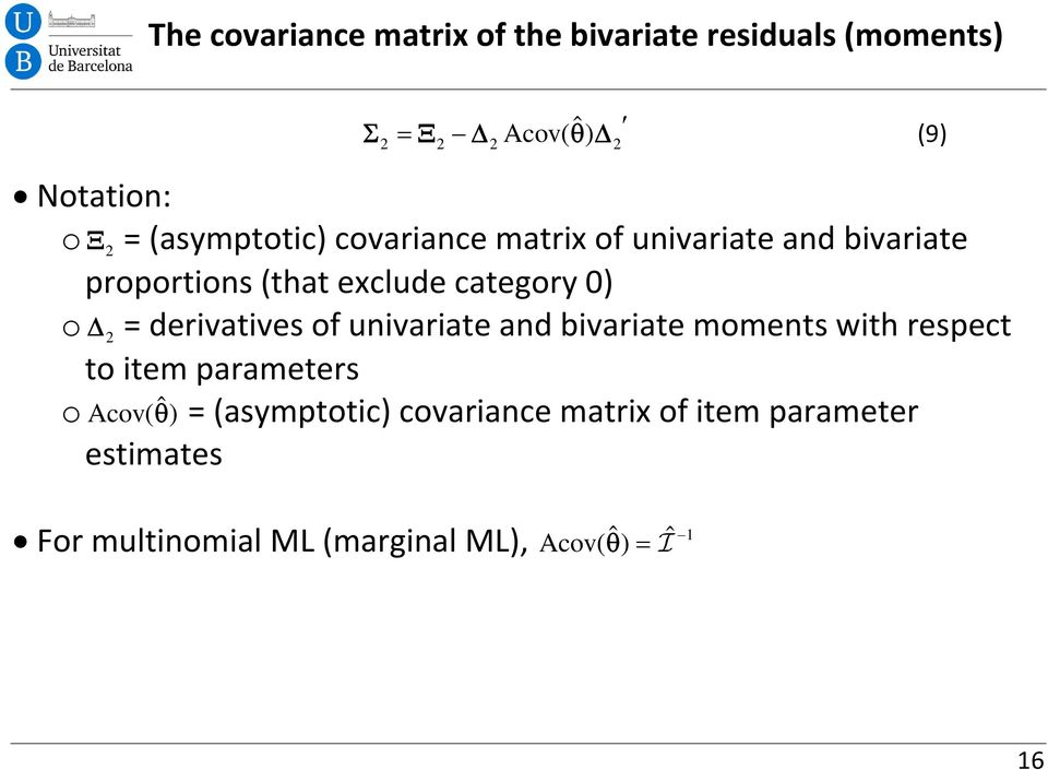 o = derivatives of univariate and bivariate moments with respect to item parameters o Acov( ˆ) =