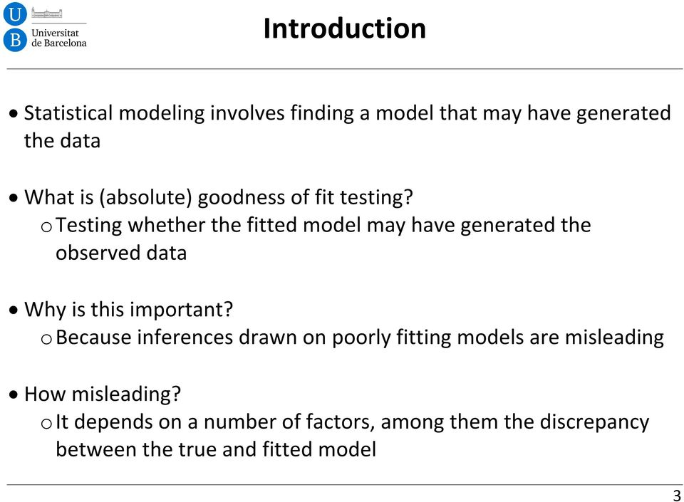 o Testing whether the fitted model may have generated the observed data Why is this important?