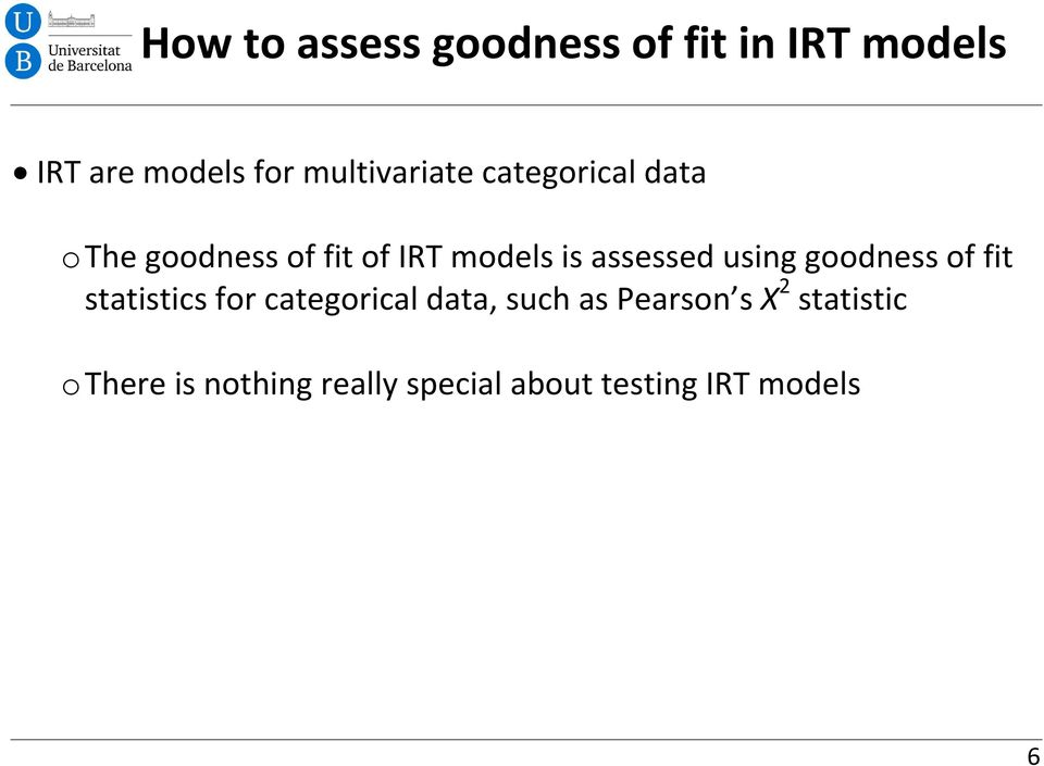 assessed using goodness of fit statistics for categorical data, such as