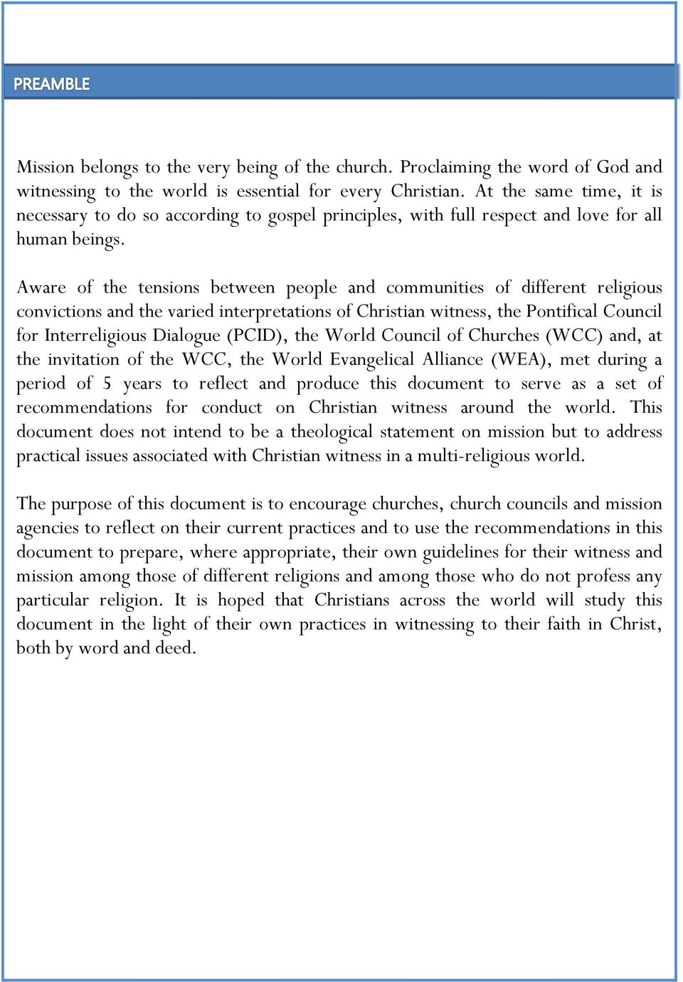 Aware of the tensions between people and communities of different religious convictions and the varied interpretations of Christian witness, the Pontifical Council for Interreligious Dialogue (PCID),