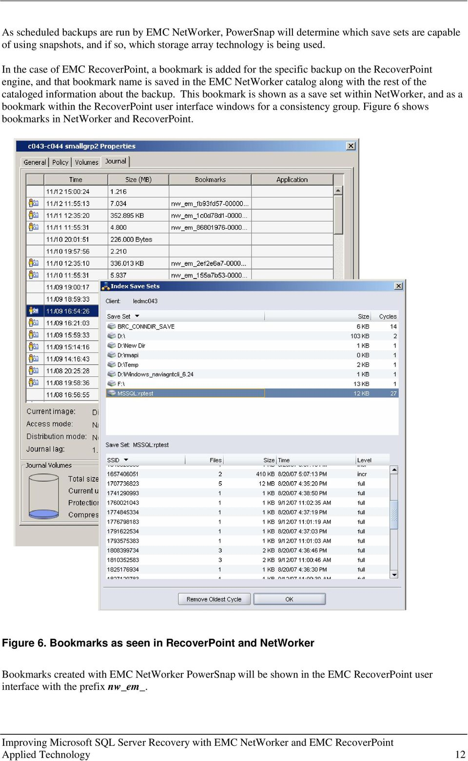 cataloged information about the backup. This bookmark is shown as a save set within NetWorker, and as a bookmark within the RecoverPoint user interface windows for a consistency group.