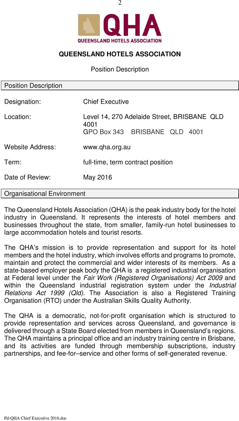 au full-time, term contract position Date of Review: May 2016 Organisational Environment The Queensland Hotels Association (QHA) is the peak industry body for the hotel industry in Queensland.