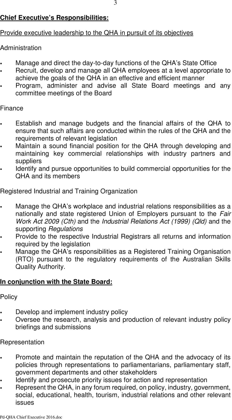 committee meetings of the Board Finance Establish and manage budgets and the financial affairs of the QHA to ensure that such affairs are conducted within the rules of the QHA and the requirements of