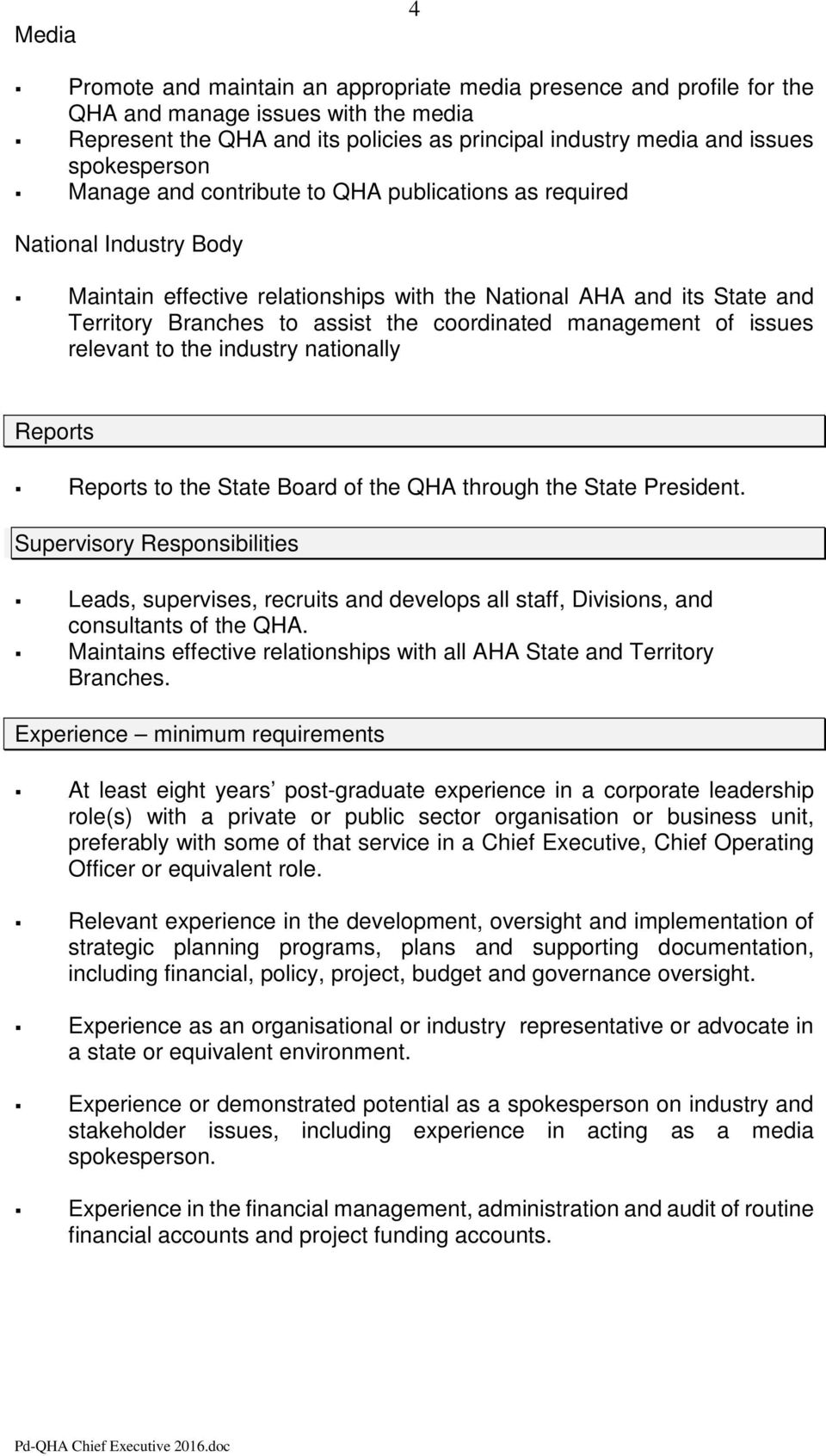 coordinated management of issues relevant to the industry nationally Reports Reports to the State Board of the QHA through the State President.