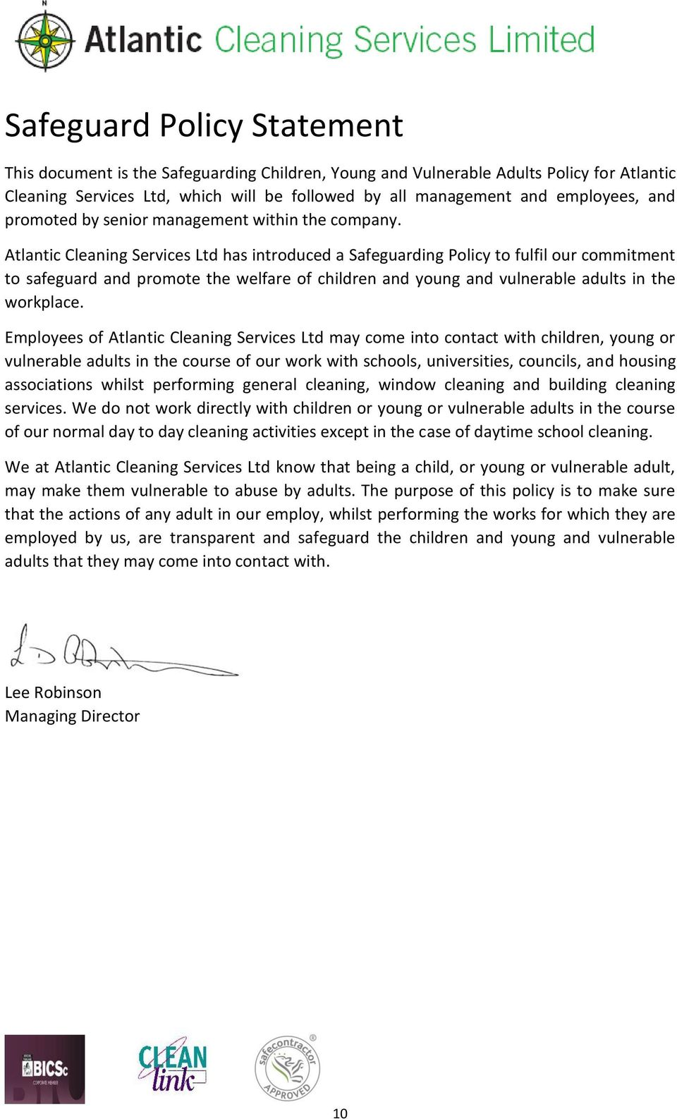 Atlantic Cleaning Services Ltd has introduced a Safeguarding Policy to fulfil our commitment to safeguard and promote the welfare of children and young and vulnerable adults in the workplace.