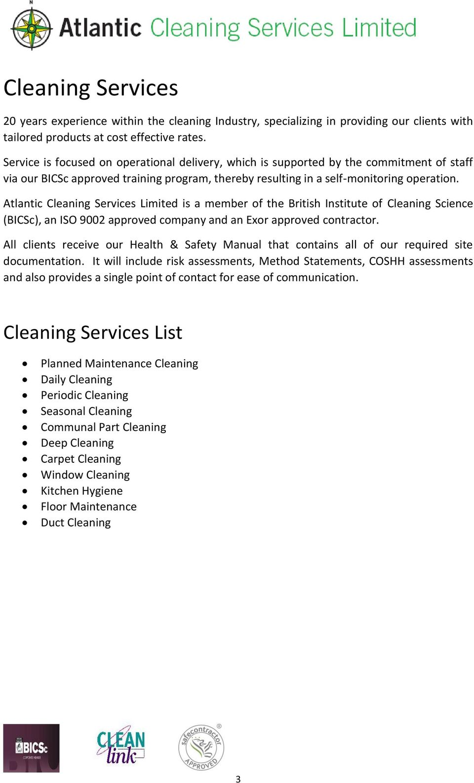 Atlantic Cleaning Services Limited is a member of the British Institute of Cleaning Science (BICSc), an ISO 9002 approved company and an Exor approved contractor.
