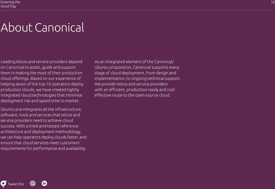As an integrated element of the Canonical/ Ubuntu proposition, Canonical supports every stage of cloud deployment, from design and implementation, to ongoing technical support.