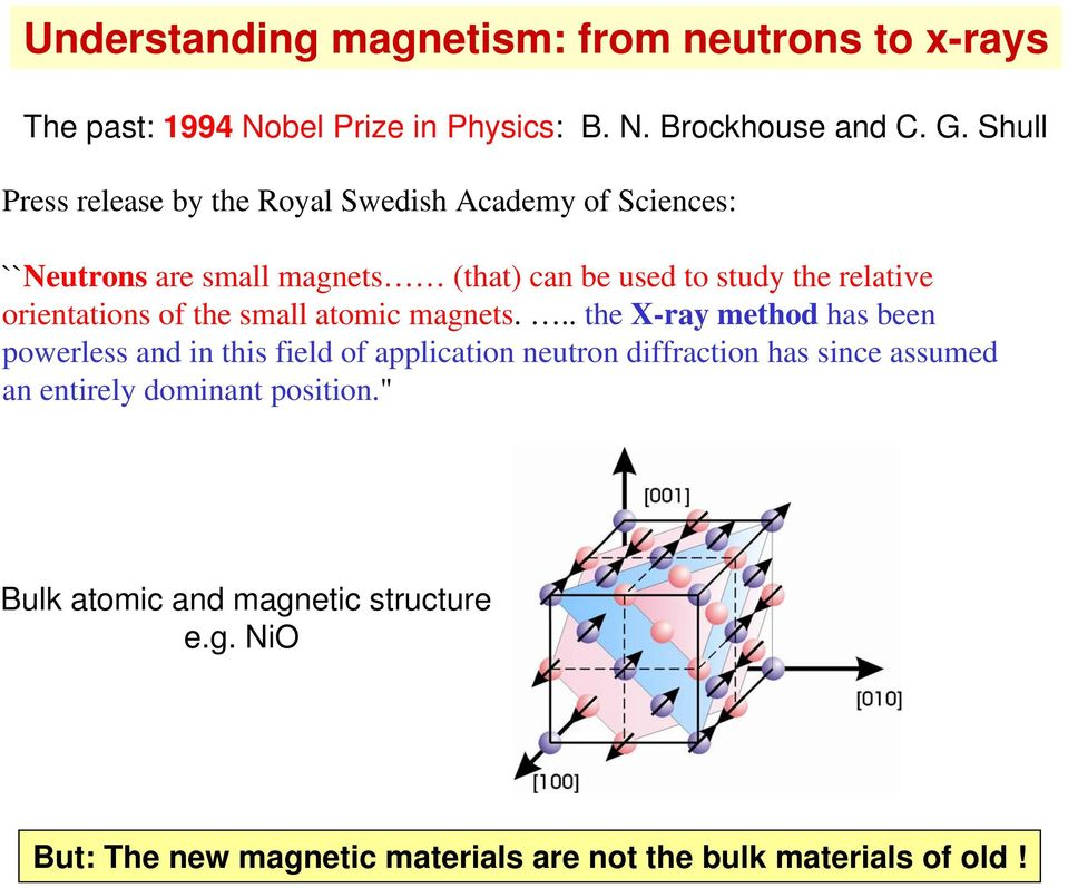 orientations of the small atomic magnets.
