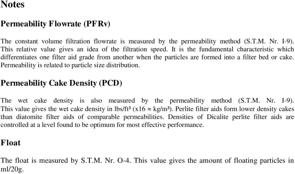 Permeability is related to particle size distribution. Permeability Cake Density (PCD) The wet cake density is also measured by the permeability method (S.T.M. Nr. I-9).