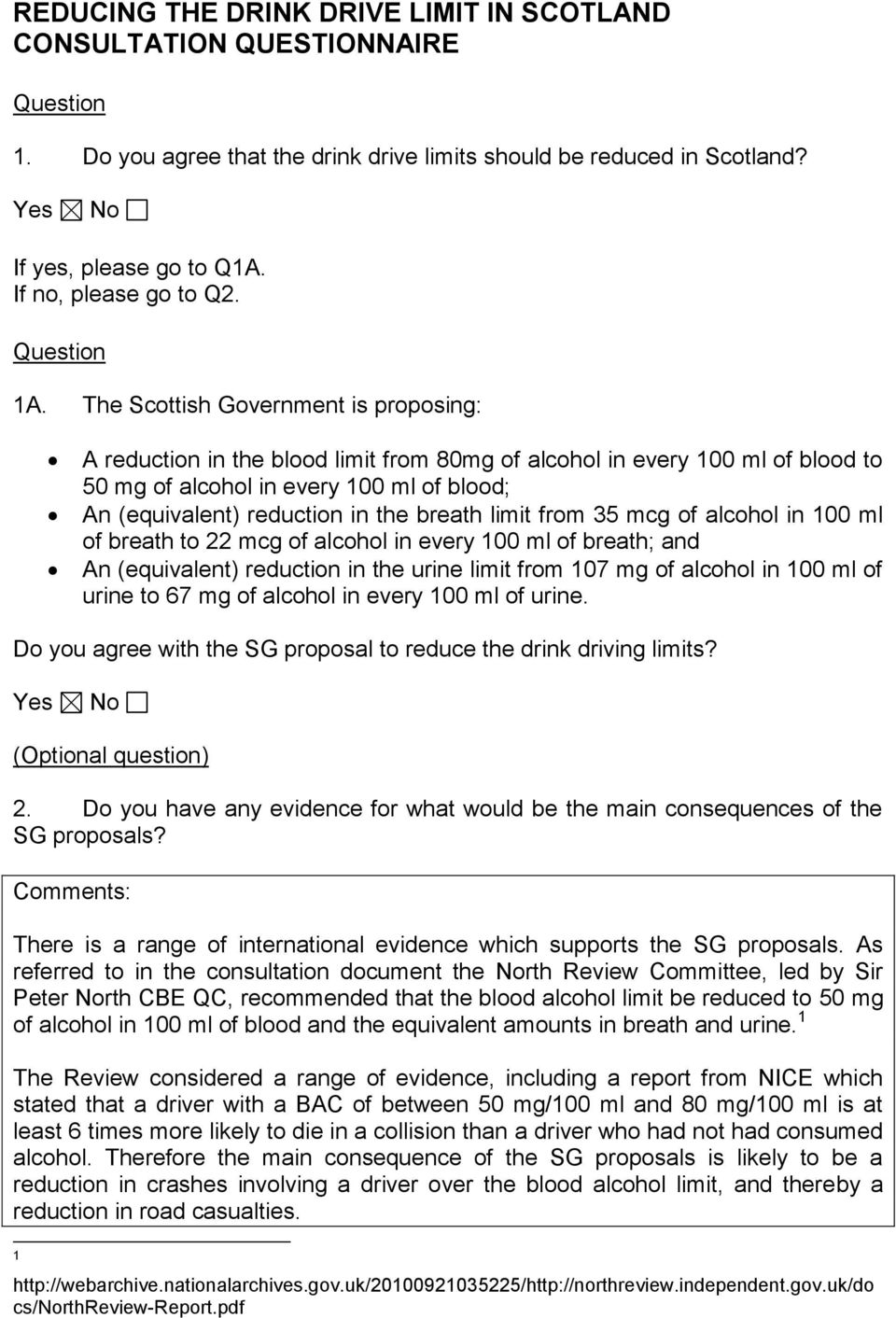 The Scottish Government is proposing: A reduction in the blood limit from 80mg of alcohol in every 100 ml of blood to 50 mg of alcohol in every 100 ml of blood; An (equivalent) reduction in the
