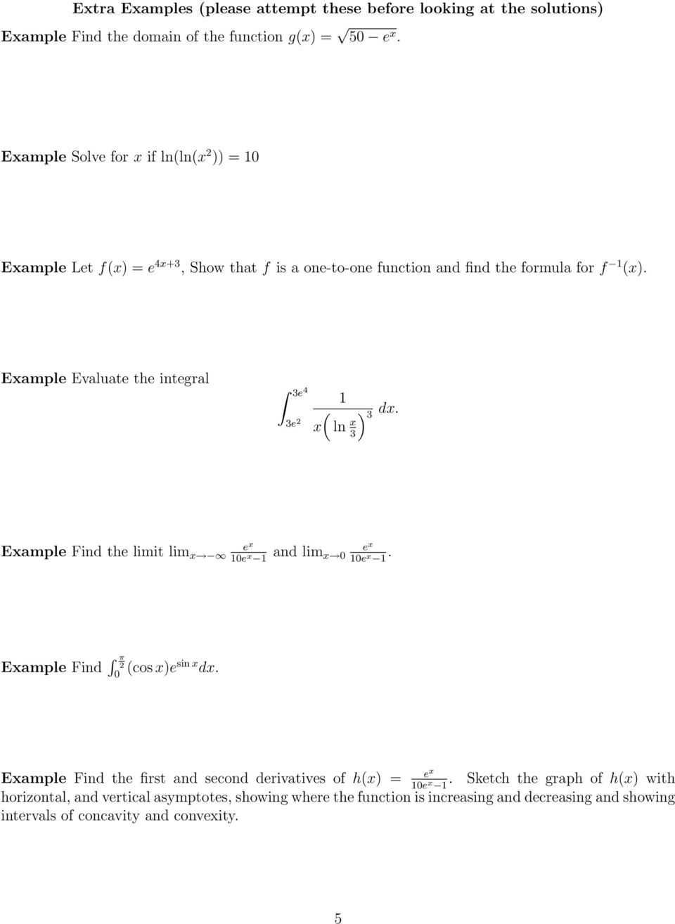 Example Evaluate the integral 3e ( 3e x ln x 3 ) 3 dx. Example Find the it x and x. Example Find π (cos x)esin x dx.