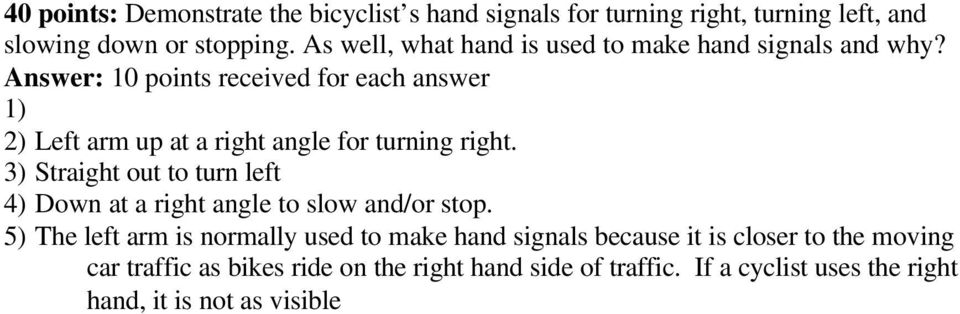 Answer: 10 points received for each answer 1) 2) Left arm up at a right angle for turning right.