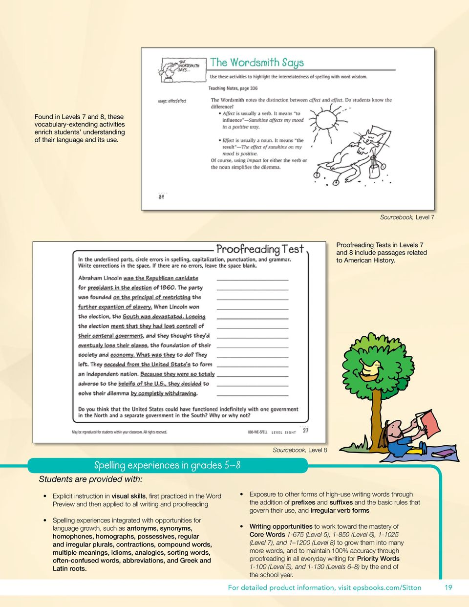 Students are provided with: Spelling experiences in grades 5 8 Sourcebook, Level 8 Explicit instruction in visual skills, first practiced in the Word Preview and then applied to all writing and