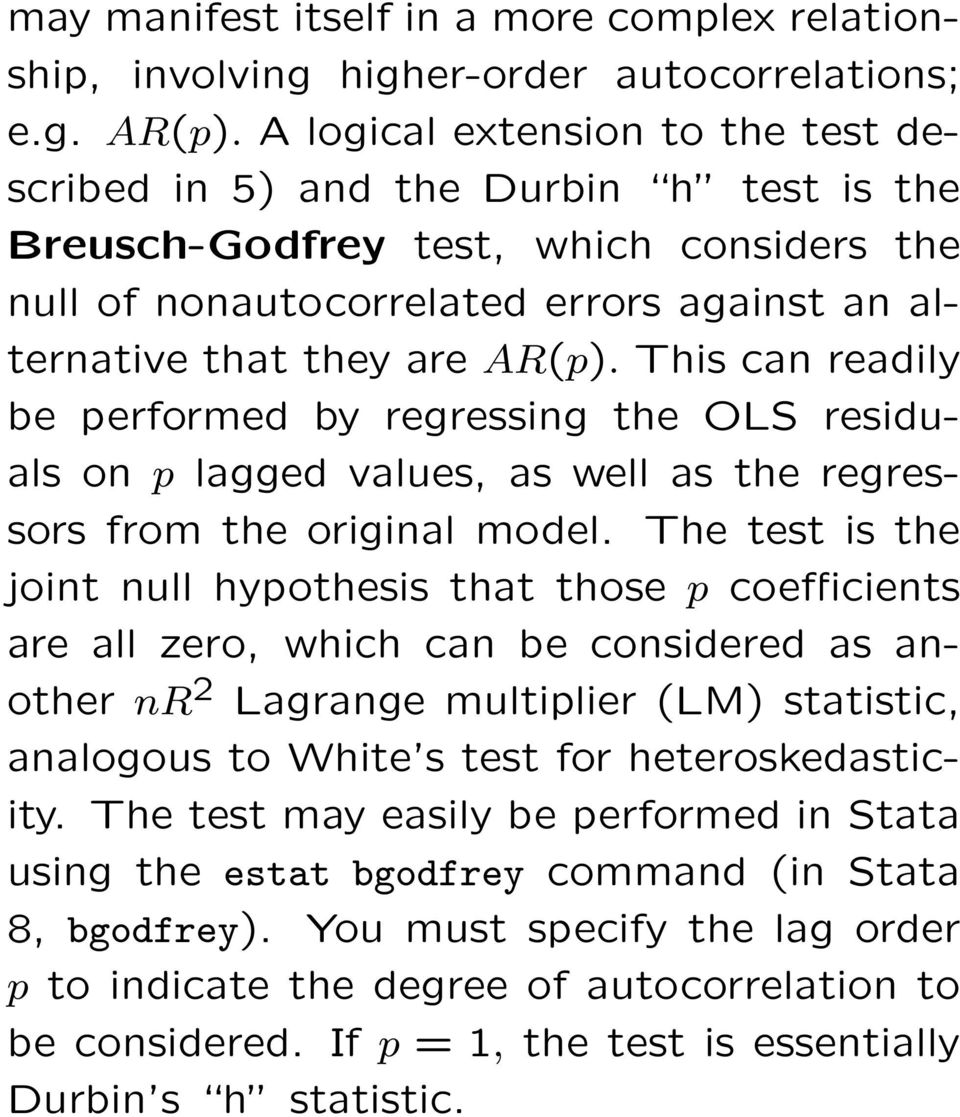 This can readily be performed by regressing the OLS residuals on p lagged values, as well as the regressors from the original model.