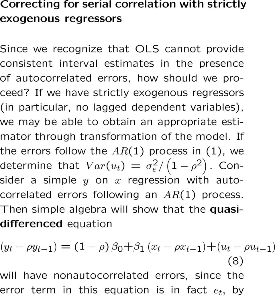 If the errors follow the AR(1) process in (1), we determine that V ar(u t ) = σ 2 e / ( 1 ρ 2). Consider a simple y on x regression with autocorrelated errors following an AR(1) process.