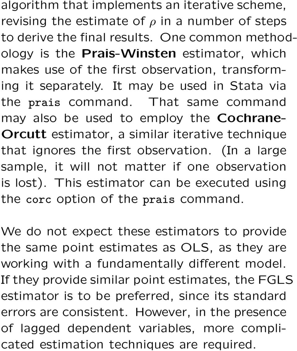That same command may also be used to employ the Cochrane- Orcutt estimator, a similar iterative technique that ignores the first observation.