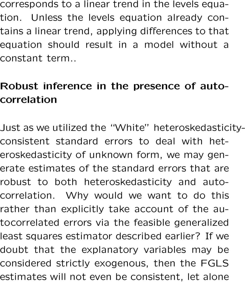 . Robust inference in the presence of autocorrelation Just as we utilized the White heteroskedasticityconsistent standard errors to deal with heteroskedasticity of unknown form, we may generate