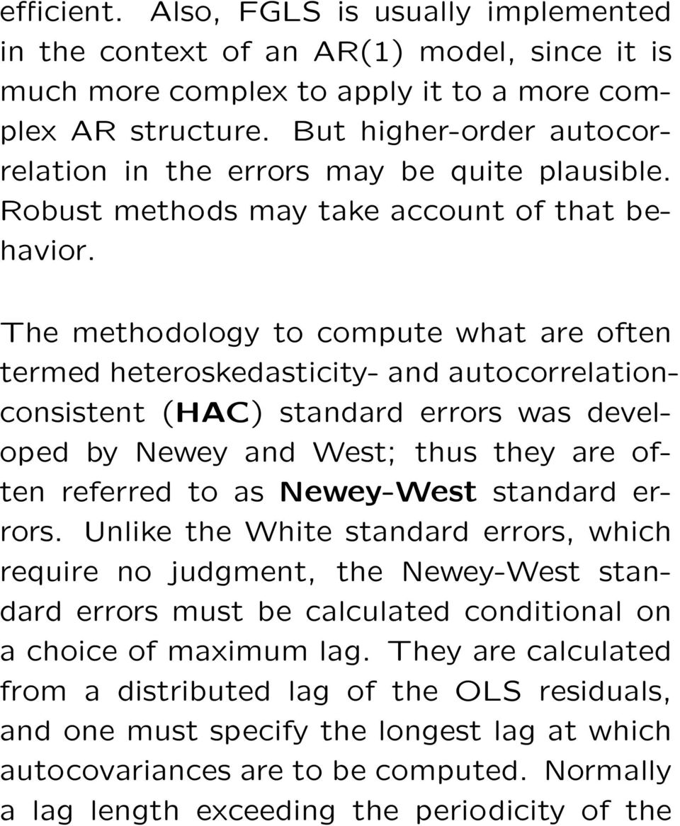 The methodology to compute what are often termed heteroskedasticity- and autocorrelationconsistent (HAC) standard errors was developed by Newey and West; thus they are often referred to as Newey-West