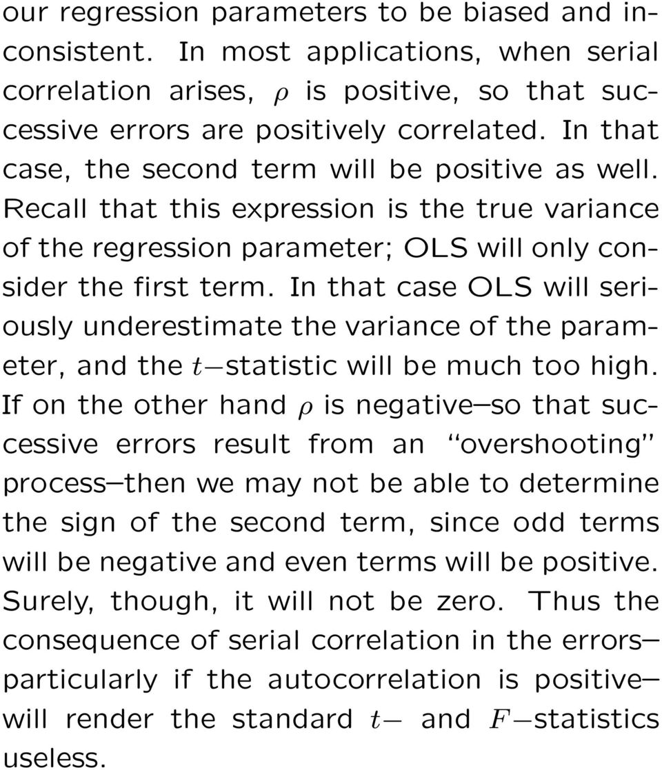 In that case OLS will seriously underestimate the variance of the parameter, and the t statistic will be much too high.