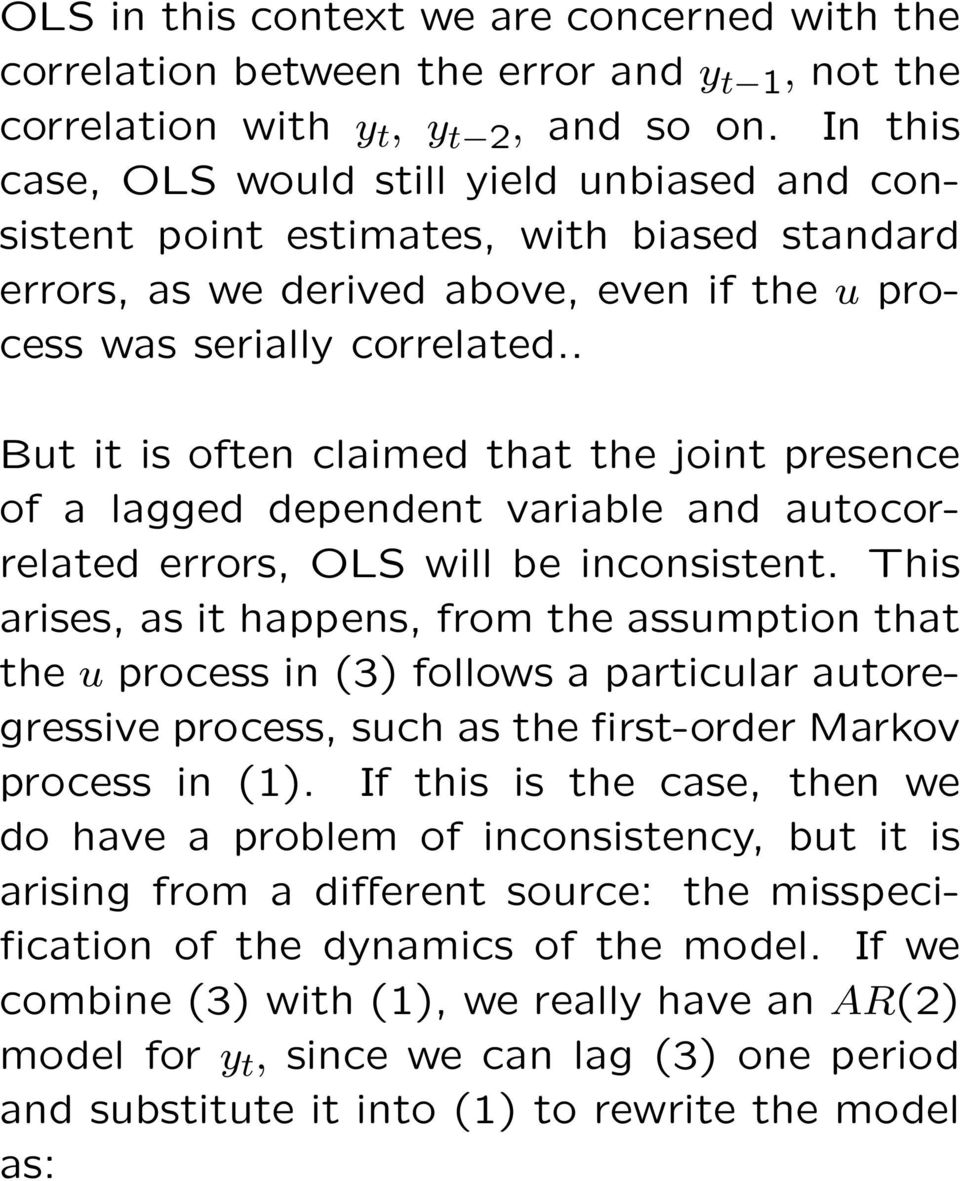 . But it is often claimed that the joint presence of a lagged dependent variable and autocorrelated errors, OLS will be inconsistent.