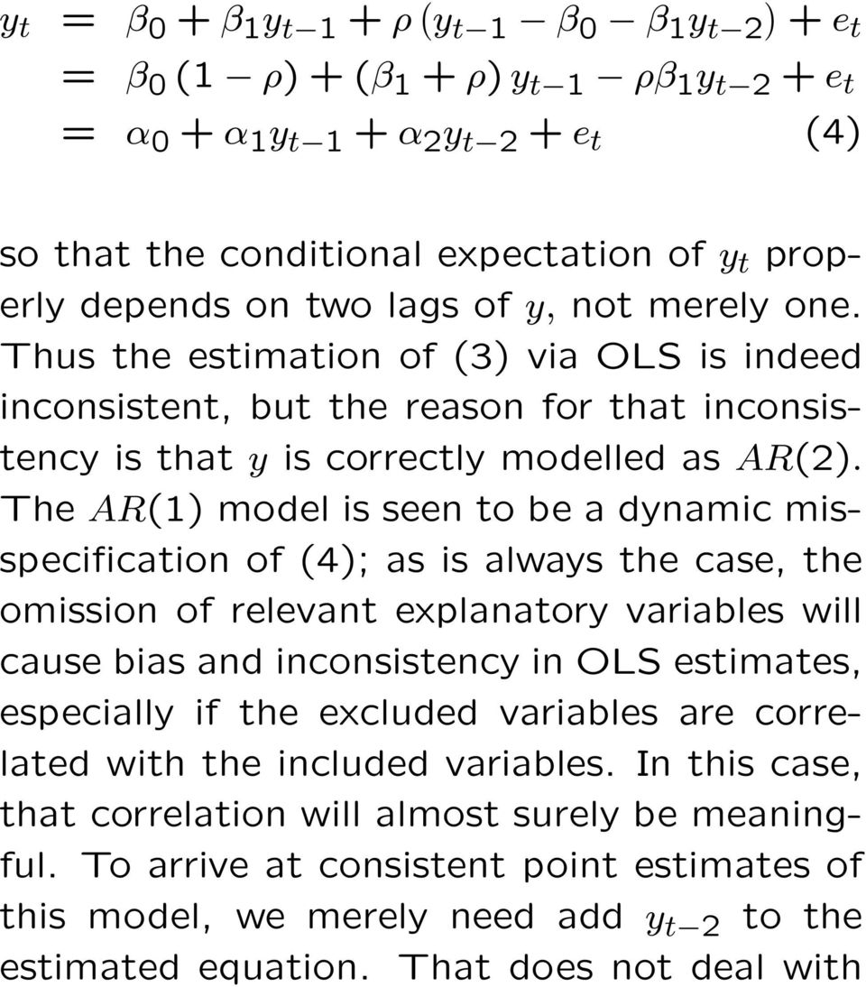 The AR(1) model is seen to be a dynamic misspecification of (4); as is always the case, the omission of relevant explanatory variables will cause bias and inconsistency in OLS estimates, especially