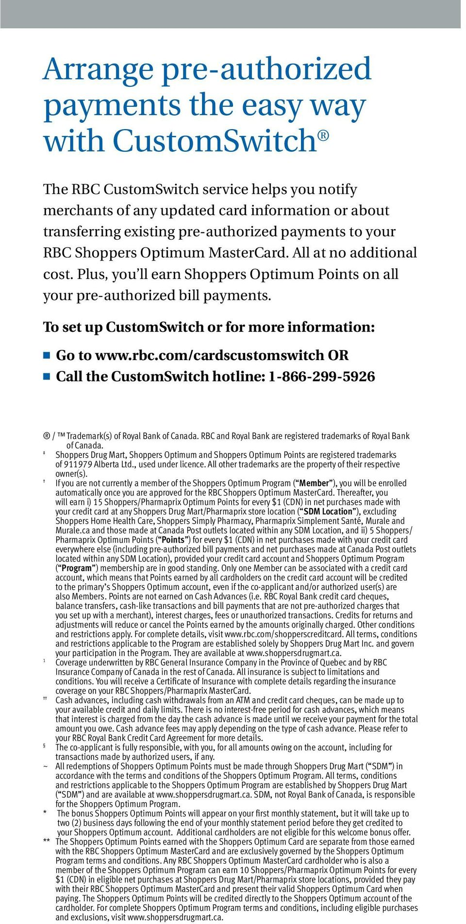 To set up CustomSwitch or for more information: n Go to www.rbc.com/cardscustomswitch OR n Call the CustomSwitch hotline: 1-866-299-5926 / Trademark(s) of Royal Bank of Canada.
