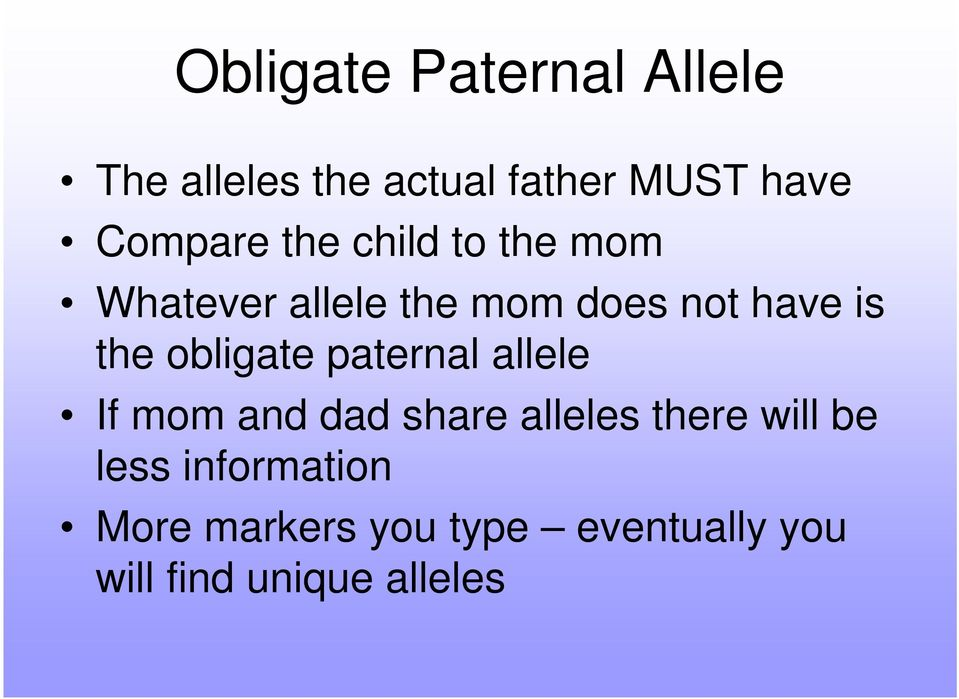 the obligate paternal allele If mom and dad share alleles there will be