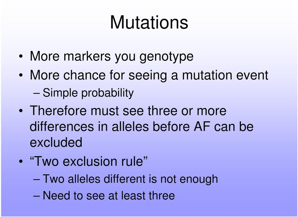 more differences in alleles before AF can be excluded Two
