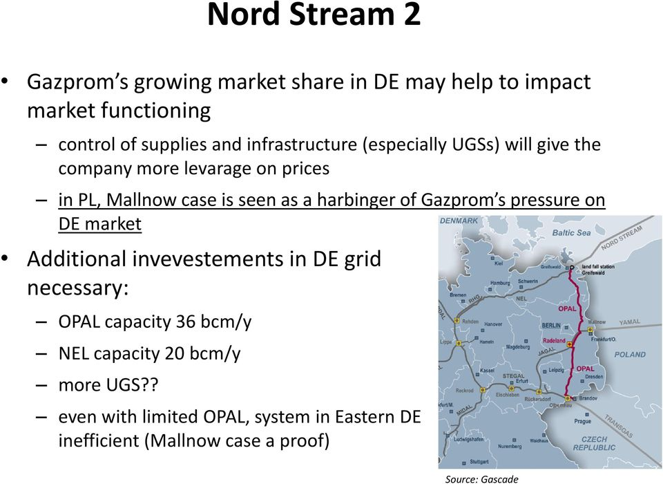 harbinger of Gazprom s pressure on DE market Additional invevestements in DE grid necessary: OPAL capacity 36 bcm/y