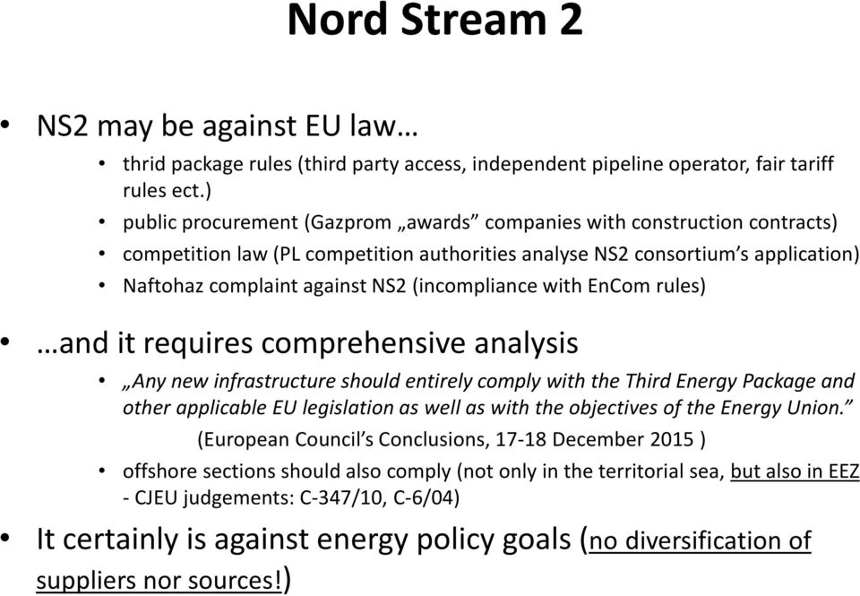 (incompliance with EnCom rules) and it requires comprehensive analysis Any new infrastructure should entirely comply with the Third Energy Package and other applicable EU legislation as well as with