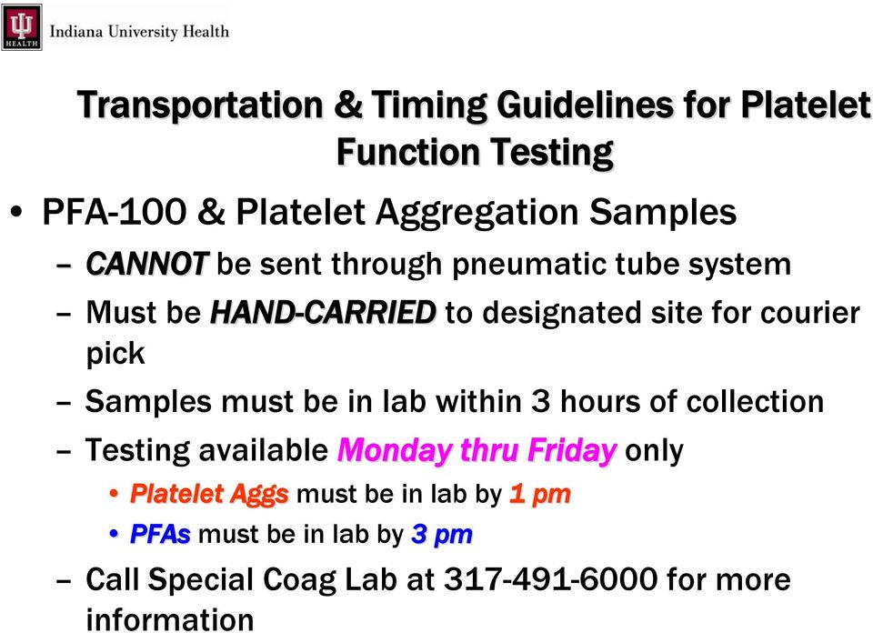 Samples must be in lab within 3 hours of collection Testing available Monday thru Friday only Platelet