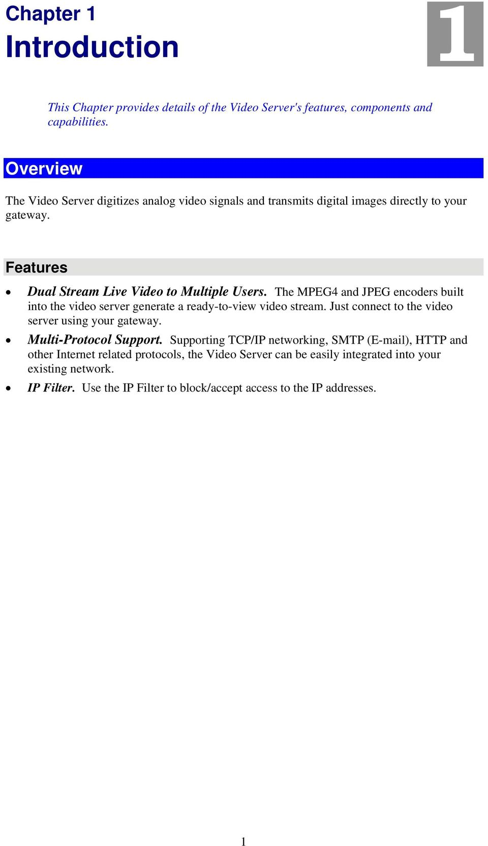 The MPEG4 and JPEG encoders built into the video server generate a ready-to-view video stream. Just connect to the video server using your gateway. Multi-Protocol Support.