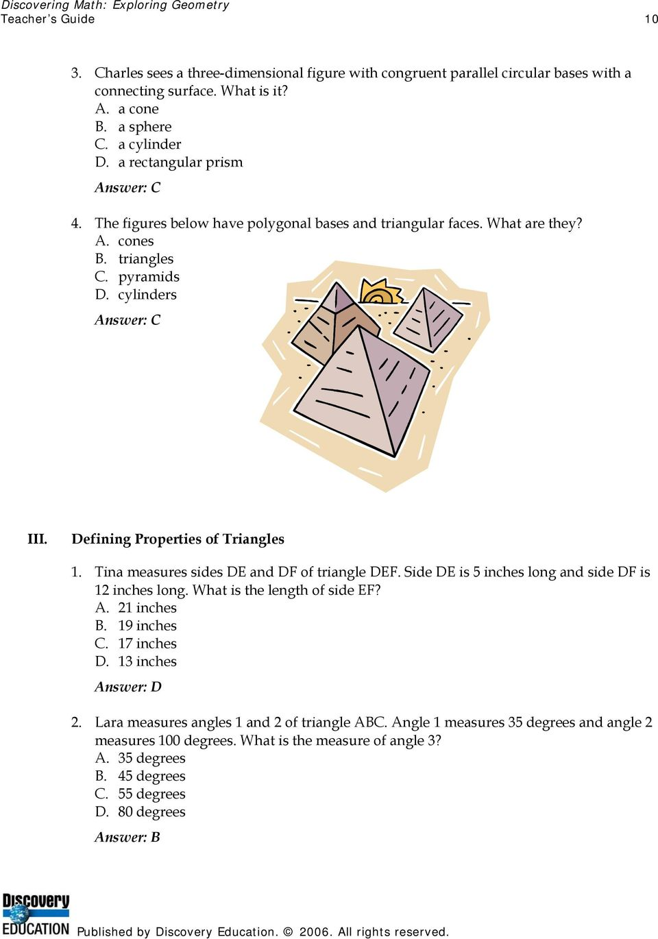 Defining Properties of Triangles 1. Tina measures sides DE and DF of triangle DEF. Side DE is 5 inches long and side DF is 12 inches long. What is the length of side EF? A. 21 inches B. 19 inches C.