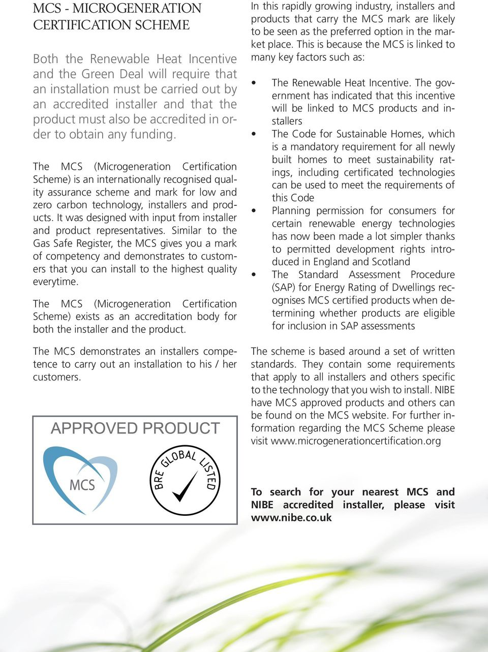 The MCS (Microgeneration Certification Scheme) is an internationally recognised quality assurance scheme and mark for low and zero carbon technology, installers and products.