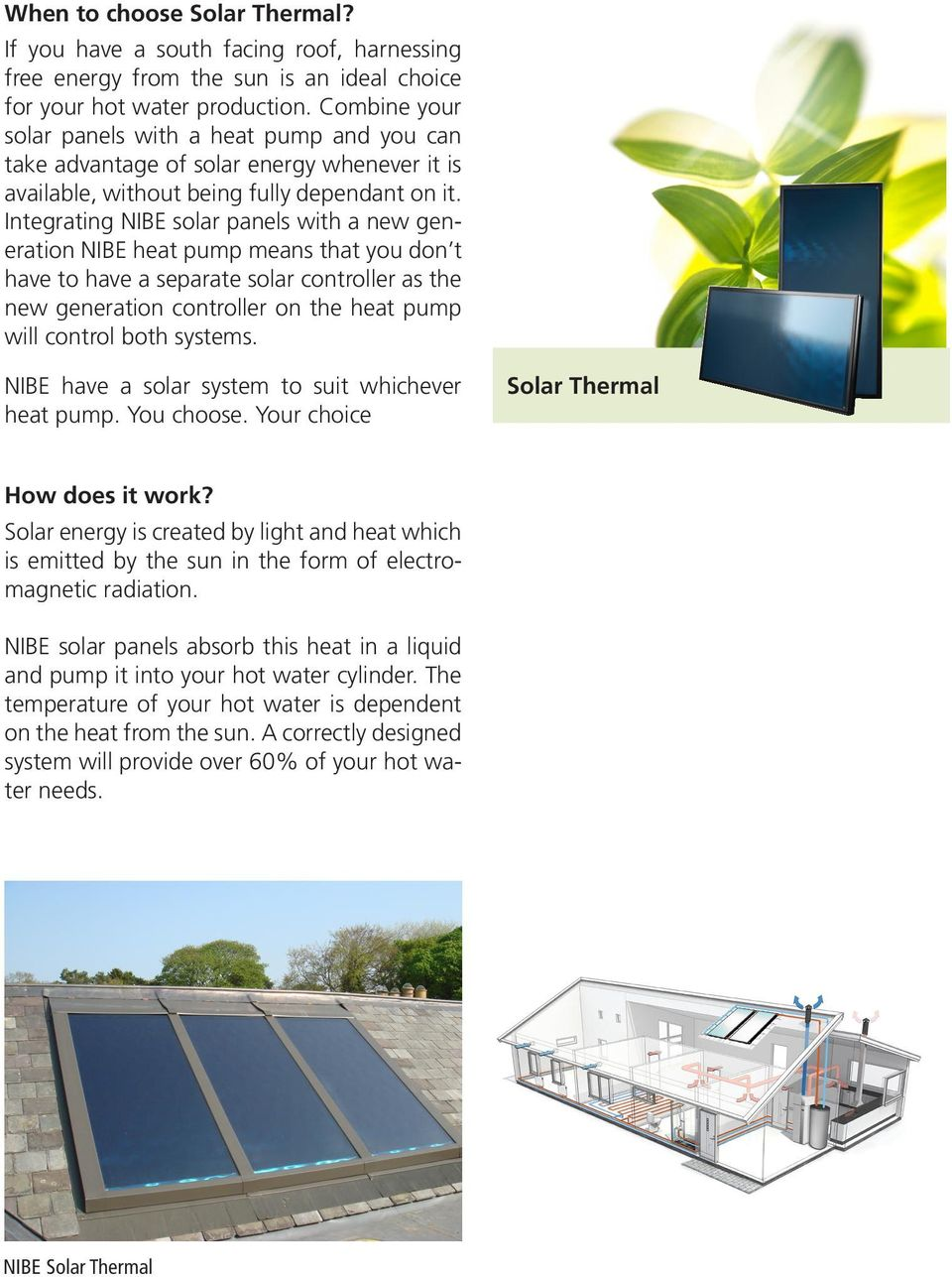 Integrating NIBE solar panels with a new generation NIBE heat pump means that you don t have to have a separate solar controller as the new generation controller on the heat pump will control both