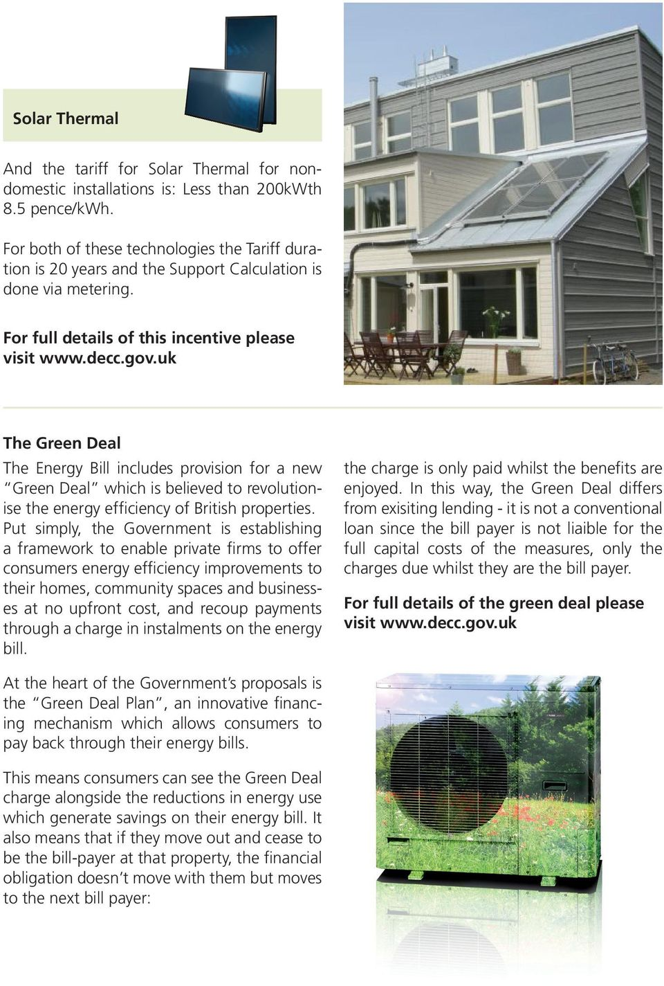 uk The Green Deal The Energy Bill includes provision for a new Green Deal which is believed to revolutionise the energy efficiency of British properties.
