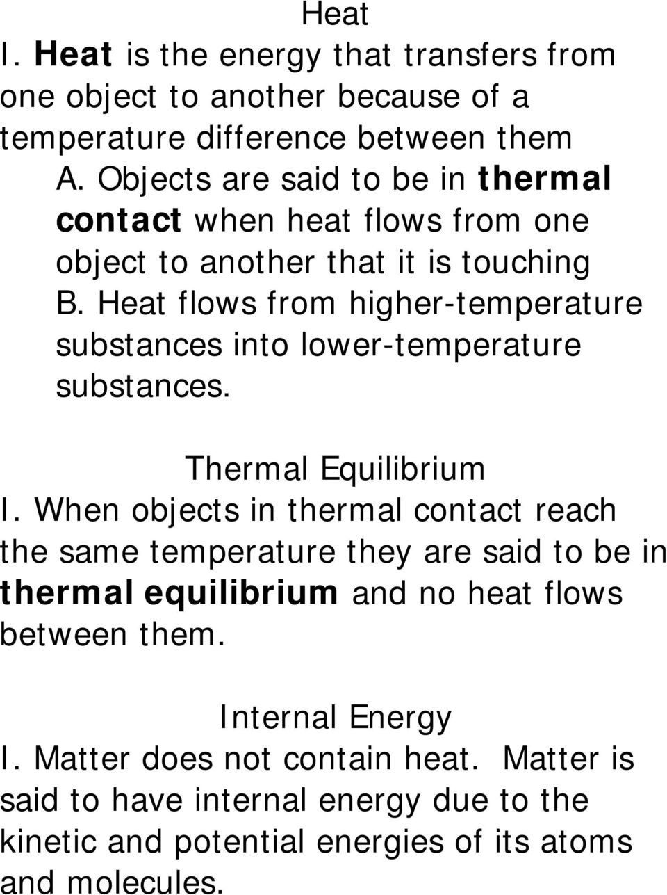 Heat flows from higher-temperature substances into lower-temperature substances. Thermal Equilibrium I.