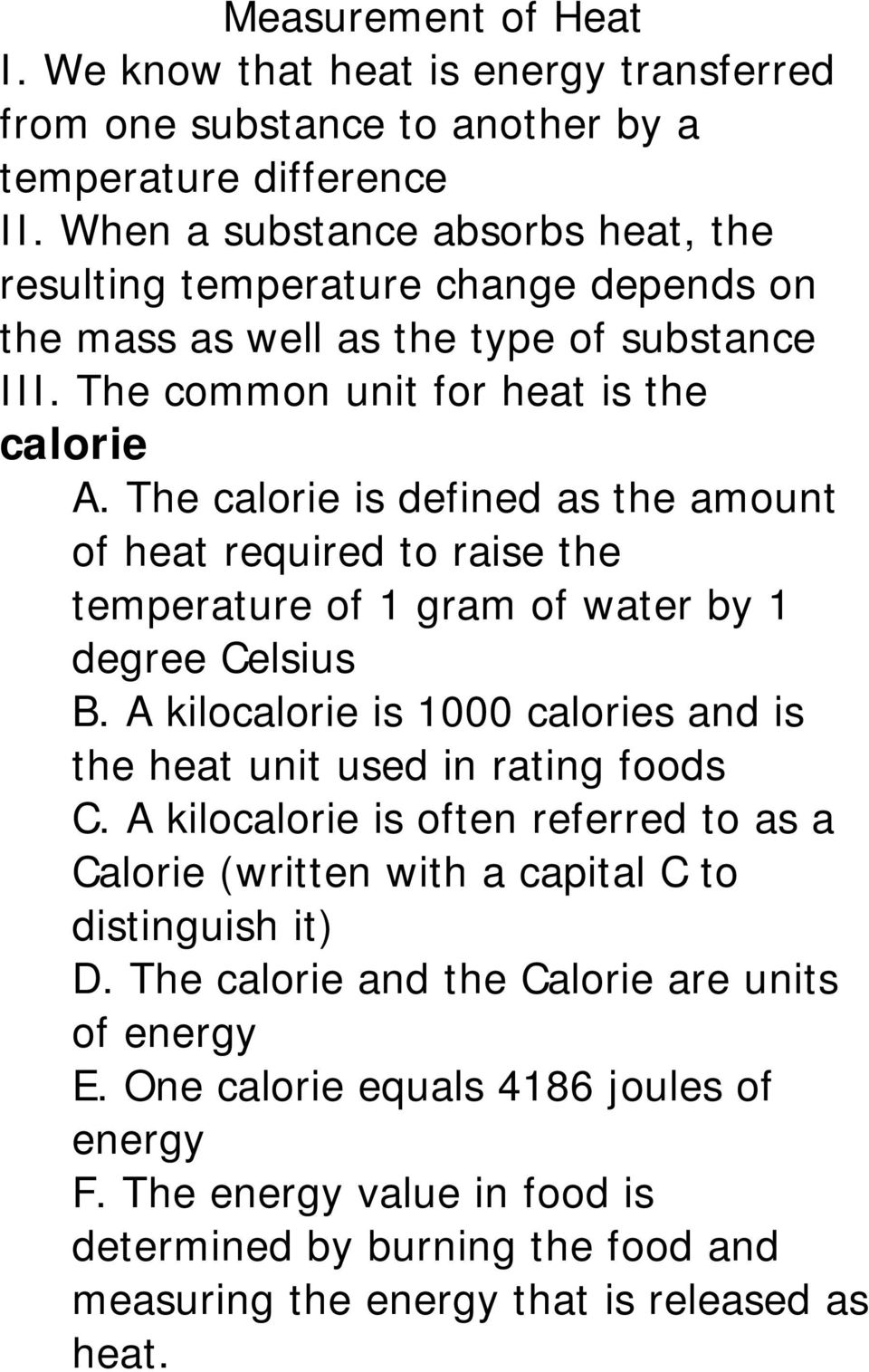 The calorie is defined as the amount of heat required to raise the temperature of 1 gram of water by 1 degree Celsius B. A kilocalorie is 1000 calories and is the heat unit used in rating foods C.