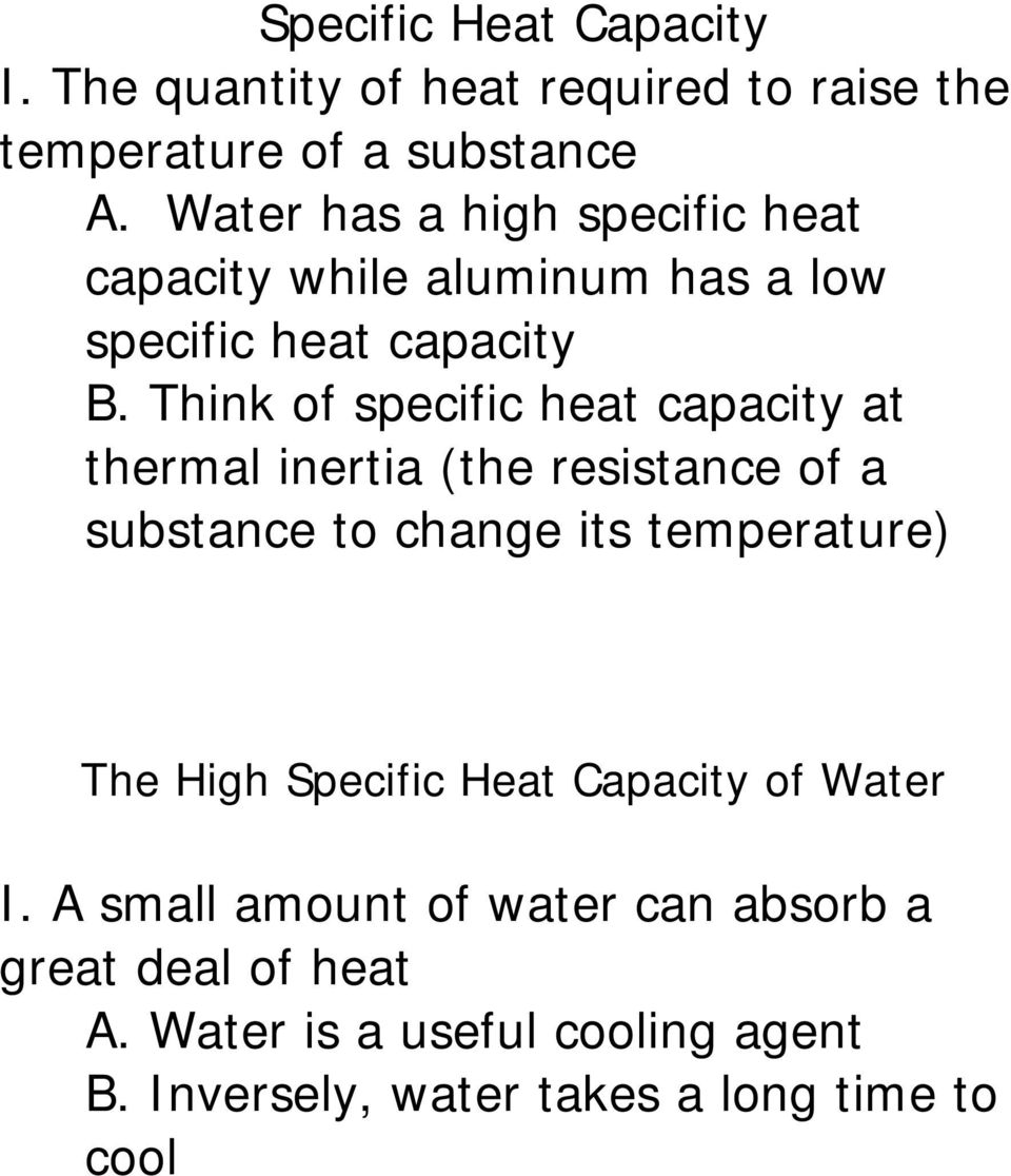 Think of specific heat capacity at thermal inertia (the resistance of a substance to change its temperature) The High