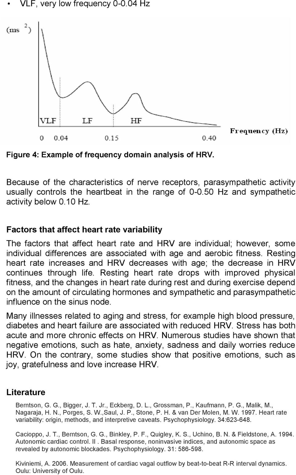 Factors that affect heart rate variability The factors that affect heart rate and HRV are individual; however, some individual differences are associated with age and aerobic fitness.