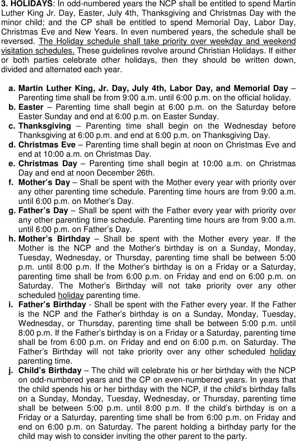 In even numbered years, the schedule shall be reversed. The Holiday schedule shall take priority over weekday and weekend visitation schedules. These guidelines revolve around Christian Holidays.