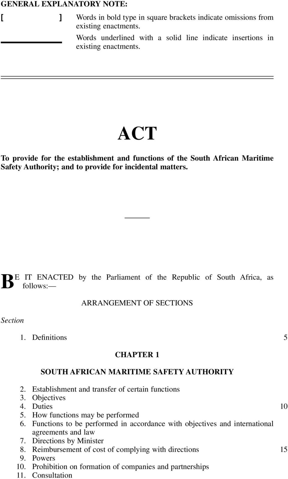 BE IT ENACTED by the Parliament of the Republic of South Africa, as follows: ARRANGEMENT OF SECTIONS Section 1. Definitions 5 CHAPTER 1 SOUTH AFRICAN MARITIME SAFETY AUTHORITY 2.