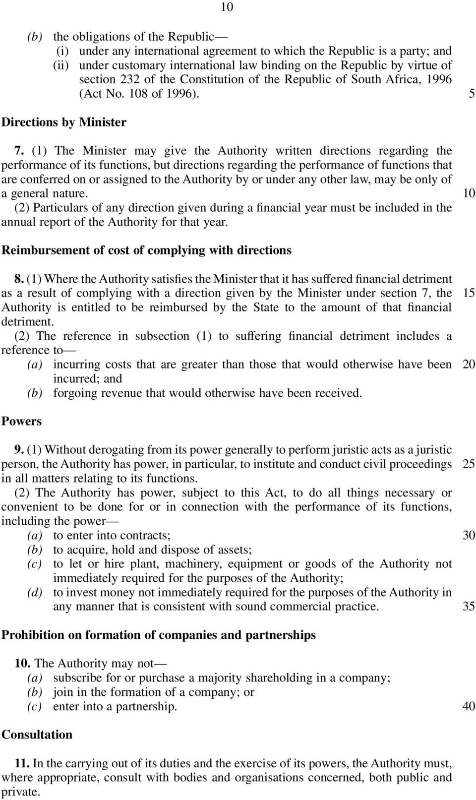 (1) The Minister may give the Authority written directions regarding the performance of its functions, but directions regarding the performance of functions that are conferred on or assigned to the