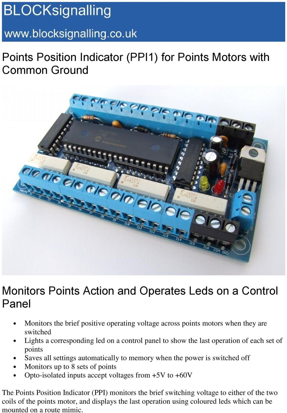 automatically to memory when the power is switched off Monitors up to 8 sets of points Opto-isolated inputs accept voltages from +5V to +60V The Points Position Indicator