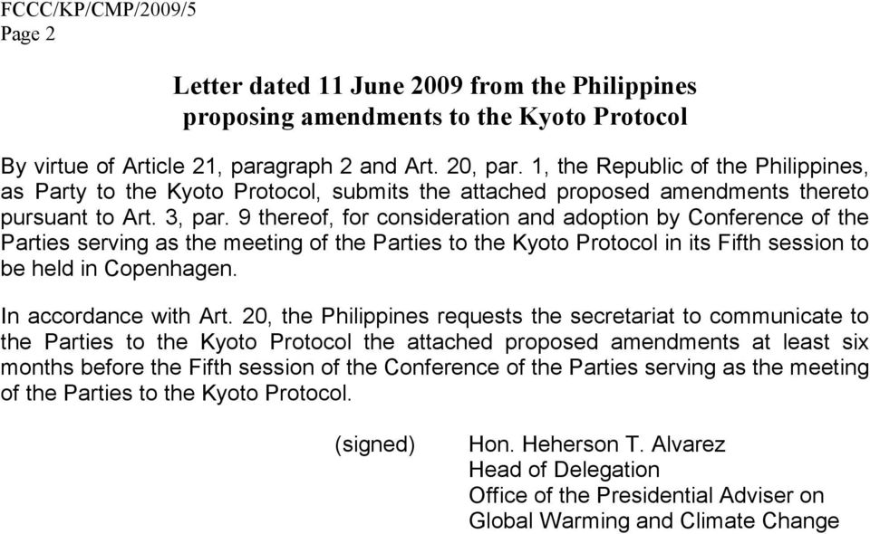 9 thereof, for consideration and adoption by Conference of the Parties serving as the meeting of the Parties to the Kyoto Protocol in its Fifth session to be held in Copenhagen.